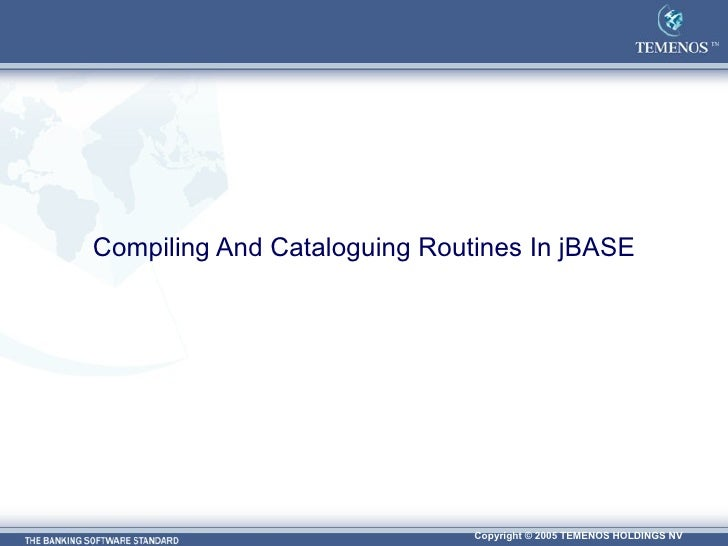 Compiling And Cataloguing Routines In jBASE
