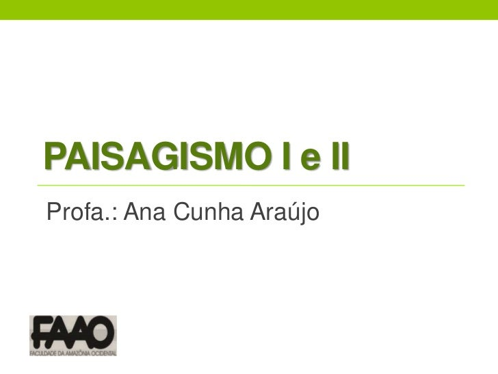 PAISAGISMO I e II<br />Profa.: Ana Cunha Araújo<br />