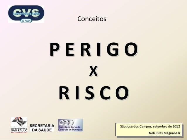 1 P E R I G O X R I S C O Conceitos São José dos Campos, setembro de 2012 Nelí Pires Magnanelli