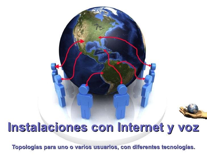 Instalaciones con Internet y voz Topologías para uno o varios usuarios, con diferentes tecnologías.