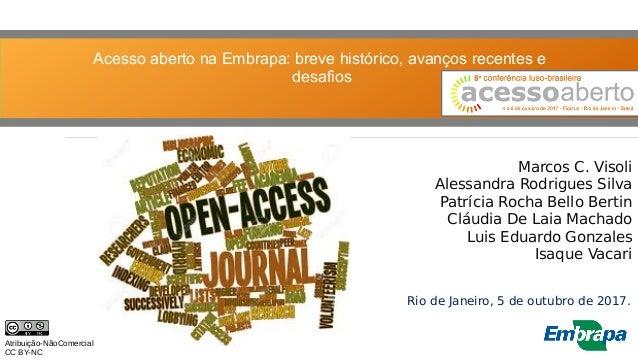 Acesso aberto na Embrapa: breve histórico, avanços recentes e desafios Marcos C. Visoli Alessandra Rodrigues Silva Patríci...