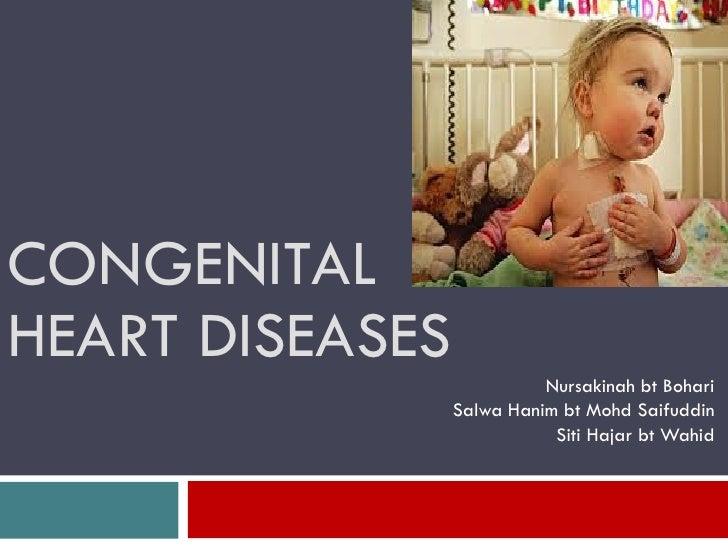 CONGENITAL HEART DISEASES Nursakinah bt Bohari Salwa Hanim bt Mohd Saifuddin Siti Hajar bt Wahid