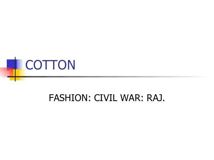 COTTON FASHION: CIVIL WAR: RAJ.