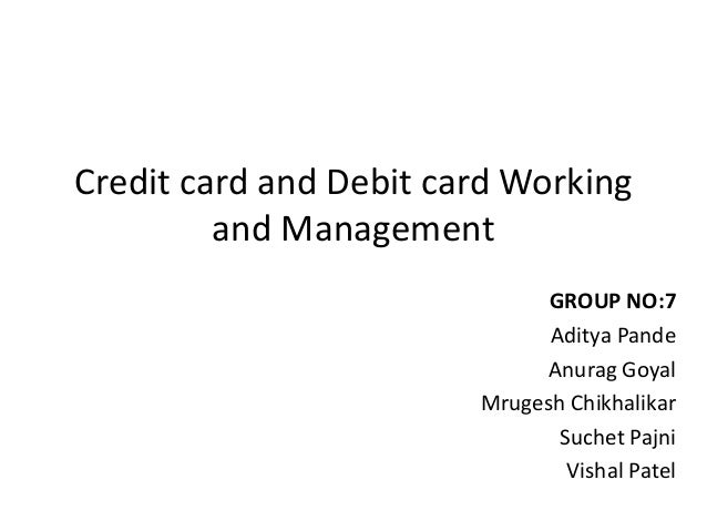 Credit card and Debit card Working         and Management                              GROUP NO:7                         ...