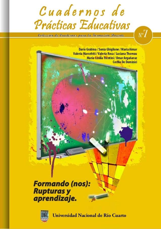 C u a d e r n o s d e Prácticas Educativas Colección de Cuadernos para la Formación Docente nº7 Universidad Nacional de Rí...
