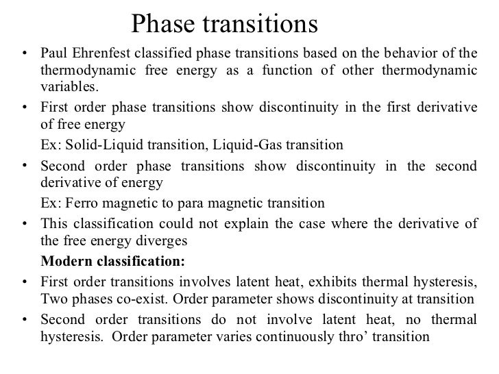 Phase transitions <ul><li>Paul Ehrenfest classified phase transitions based on the behavior of the thermodynamic free ener...