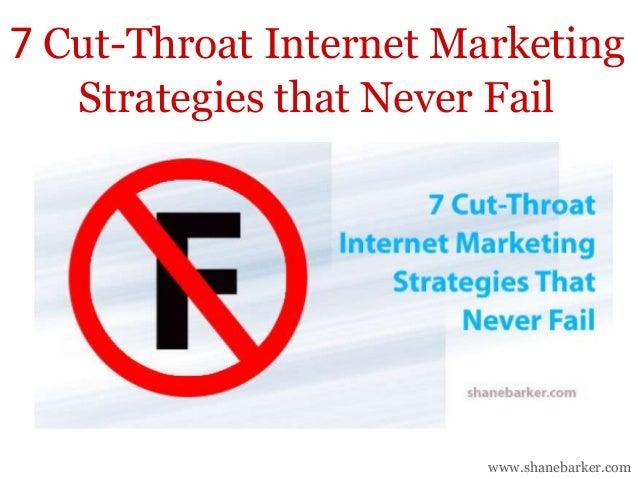 7 Cut-Throat Internet Marketing Strategies that Never Fail  www.shanebarker.com