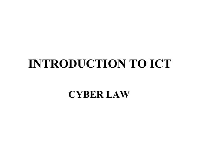 INTRODUCTION TO ICT     CYBER LAW