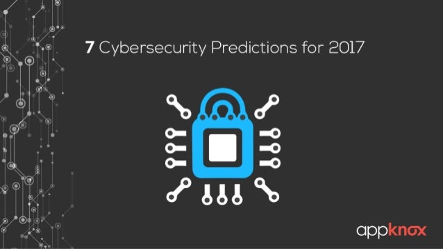 7 Alarming Cybersecurity Predictions for 2017