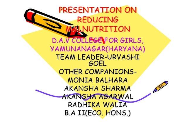 PRESENTATION ON REDUCING MALNUTRITION PRESENTATIONPRESENTATION ONON REDUCINGREDUCING MALNUTRITIONMALNUTRITION D.A.V COLLEG...