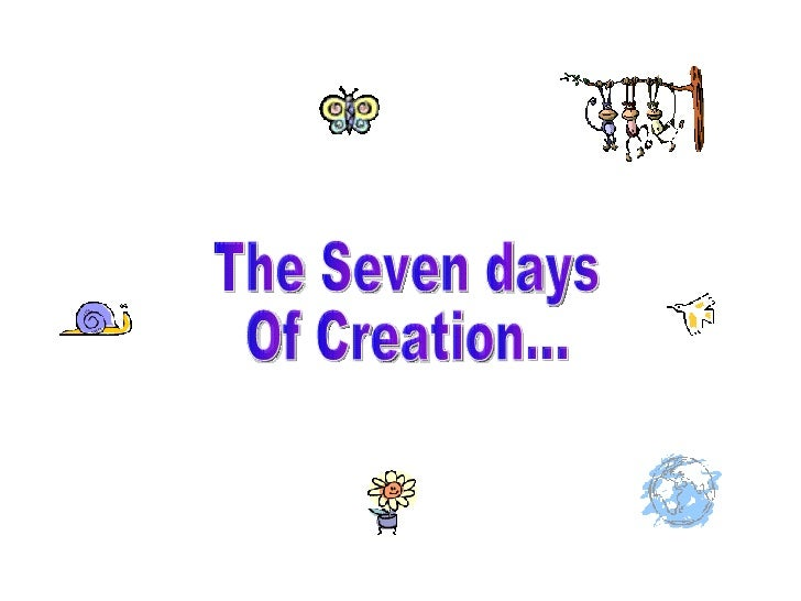 The Seven days Of Creation...