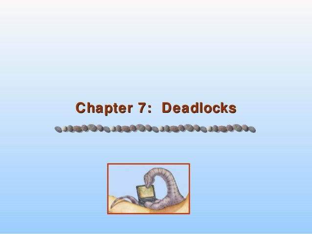Chapter 7: DeadlocksChapter 7: Deadlocks