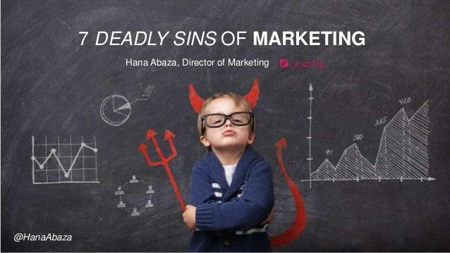 7 DEADLY SINS OF MARKETING Hana Abaza, Director of Marketing @HanaAbaza