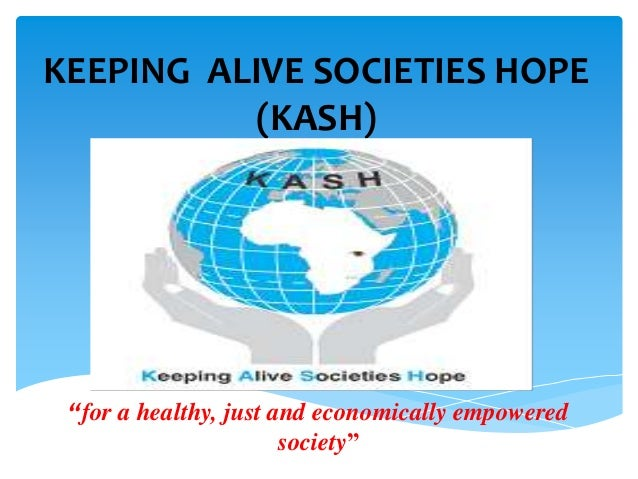 """KEEPING ALIVE SOCIETIES HOPE (KASH) """"for a healthy, just and economically empowered society"""""""