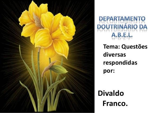 Tema: Questõesdiversasrespondidaspor:DivaldoFranco.