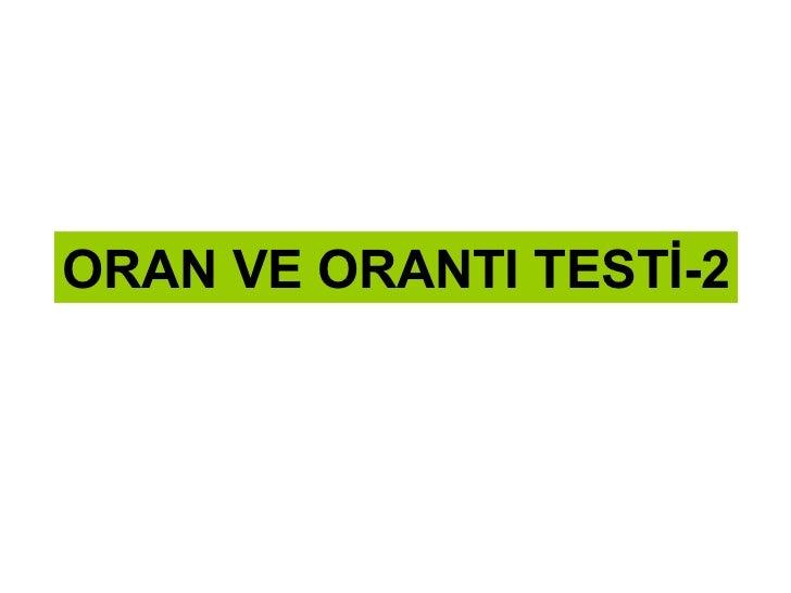 ORAN VE ORANTI TESTİ-2