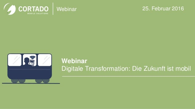 Webinar Webinar Digitale Transformation: Die Zukunft ist mobil 25. Februar 2016