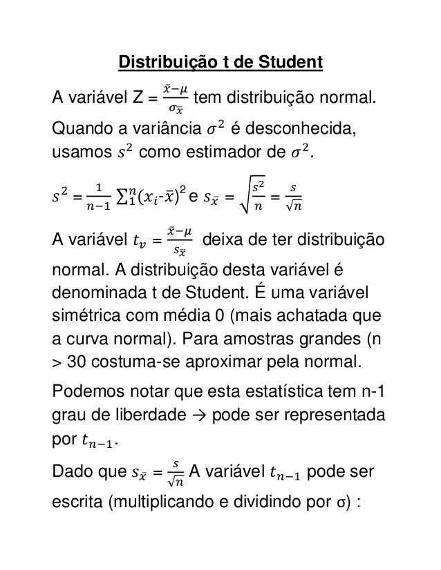 Distribuição t de StudentA variável Z =        tem distribuição normal.Quando a variância  é desconhecida,usamos    como e...