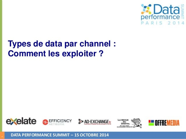 1  Types de data par channel :  Comment les exploiter ?  DATA PERFORMANCE SUMMIT – 15 OCTOBRE 2014