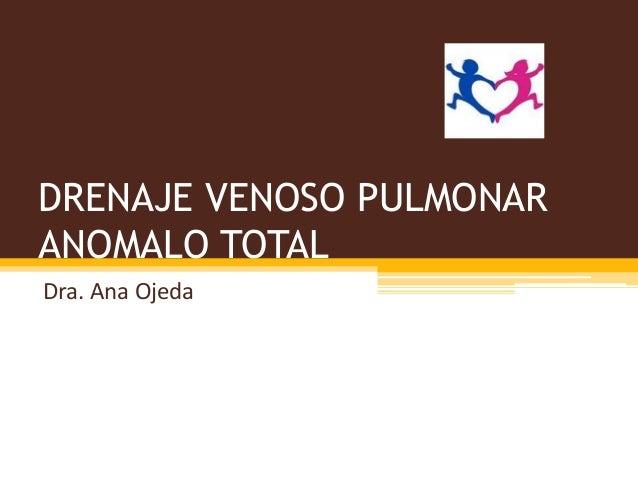 DRENAJE VENOSO PULMONARANOMALO TOTALDra. Ana Ojeda