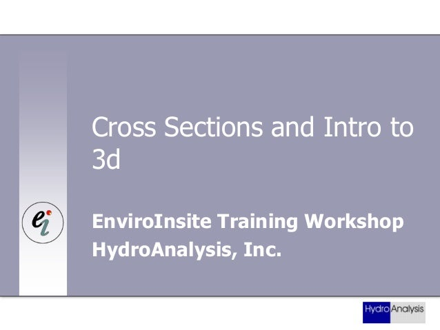 Cross Sections and Intro to 3d EnviroInsite Training Workshop HydroAnalysis, Inc.