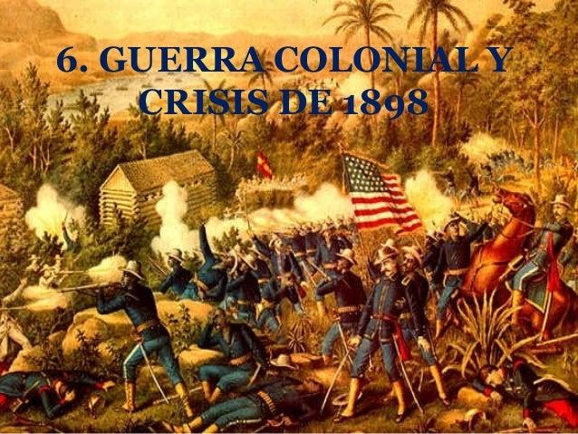 6. GUERRA COLONIAL Y    CRISIS DE 1898
