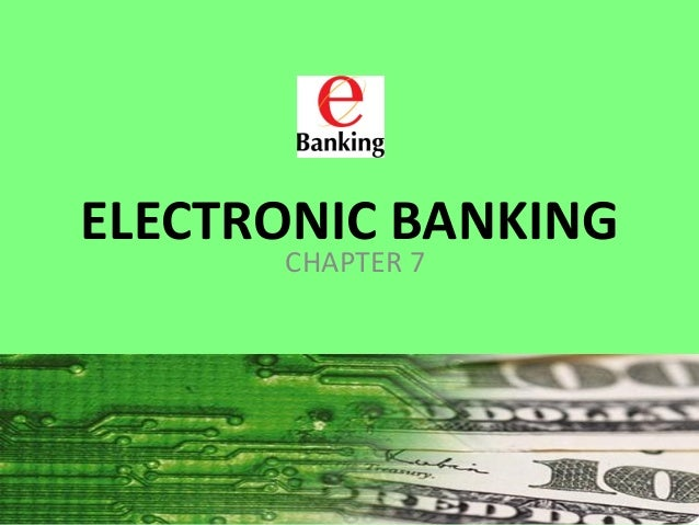 ELECTRONIC BANKING CHAPTER 7