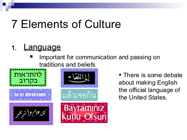 elements of culture Start studying 8 elements of culture learn vocabulary, terms, and more with flashcards, games, and other study tools.