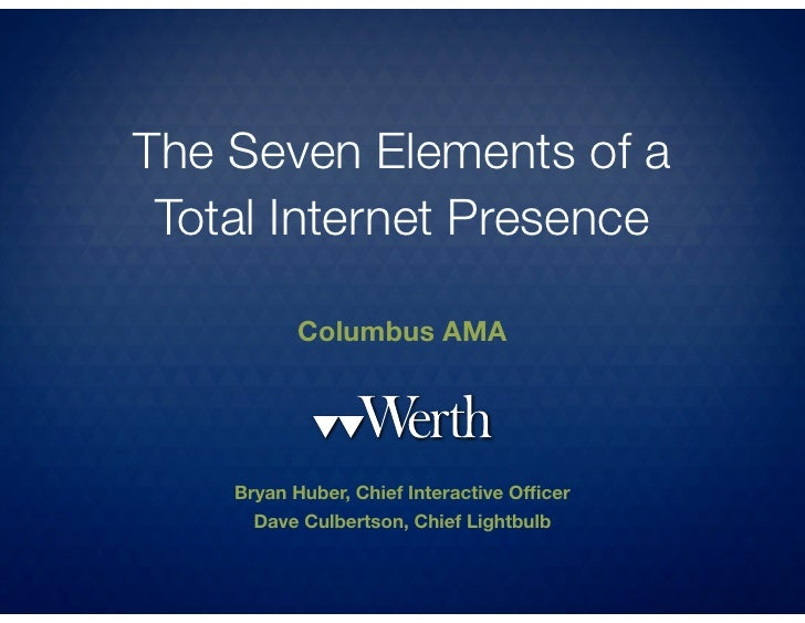 The Seven Elements of a  Total Internet Presence            Columbus AMA         Bryan Huber, Chief Interactive Officer    ...