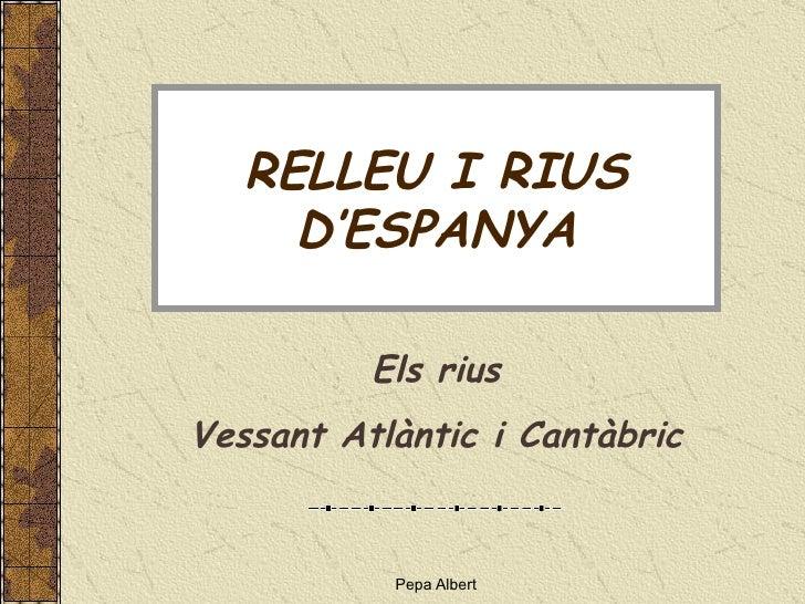 RELLEU I RIUS D'ESPANYA Els rius Vessant Atlàntic i Cantàbric