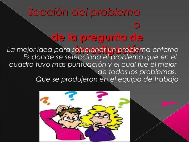 Sección del problemaSección del problemaoode la pregunta dede la pregunta deinvestigacióinvestigaciónnLa mejor idea para s...