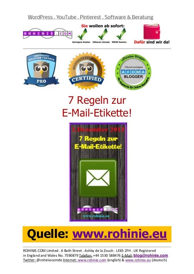 7 Regeln zur E-Mail-Etikette!  Quelle: www.rohinie.eu ROHINIE.COM Limited . 6 Bath Street . Ashby de la Zouch . LE65 2FH ....