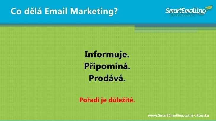Co dělá Email Marketing?                    Informuje.                 Připomíná.                  Prodává.               ...