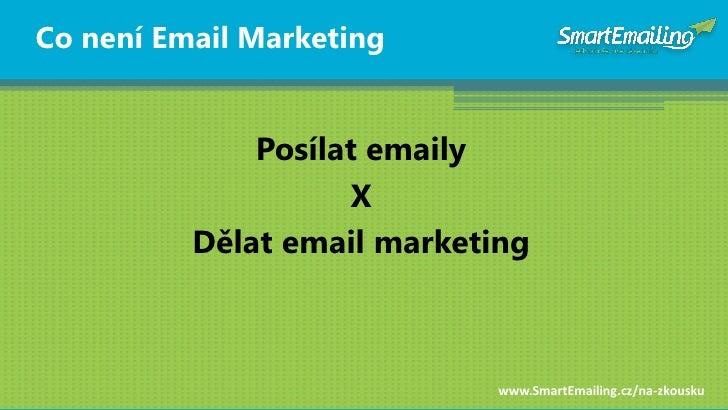 Co není Email Marketing                 Posílat emaily                     X           Dělat email marketing              ...