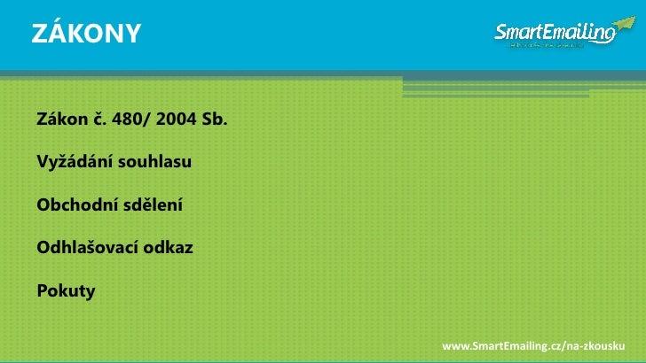 ZÁKONY   Zákon č. 480/ 2004 Sb.  Vyţádání souhlasu  Obchodní sdělení  Odhlašovací odkaz  Pokuty                           ...