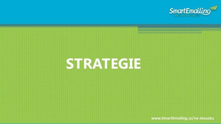 STRATEGIE               www.SmartEmailing.cz/na-zkousku