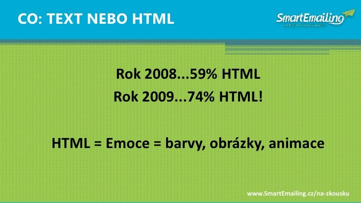 CO: TEXT NEBO HTML              Rok 2008...59% HTML            Rok 2009...74% HTML!     HTML = Emoce = barvy, obrázky, ani...