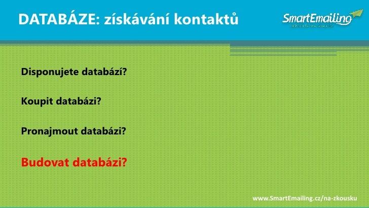 DATABÁZE: získávání kontaktŧ   Disponujete databází?  Koupit databázi?  Pronajmout databázi?   Budovat databázi?          ...