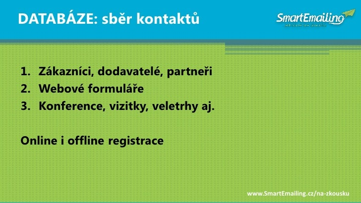 DATABÁZE: sběr kontaktŧ   1. Zákazníci, dodavatelé, partneři 2. Webové formuláře 3. Konference, vizitky, veletrhy aj.  Onl...