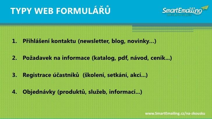 TYPY WEB FORMULÁŘŦ   1. Přihlášení kontaktu (newsletter, blog, novinky…)  2. Poţadavek na informace (katalog, pdf, návod, ...