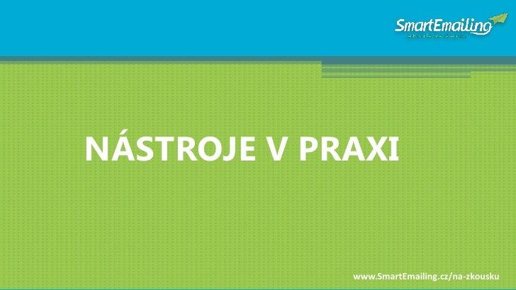 NÁSTROJE V PRAXI                www.SmartEmailing.cz/na-zkousku