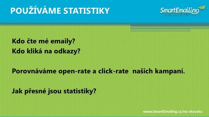 POUŢÍVÁME STATISTIKY   Kdo čte mé emaily? Kdo kliká na odkazy?  Porovnáváme open-rate a click-rate našich kampaní.  Jak př...