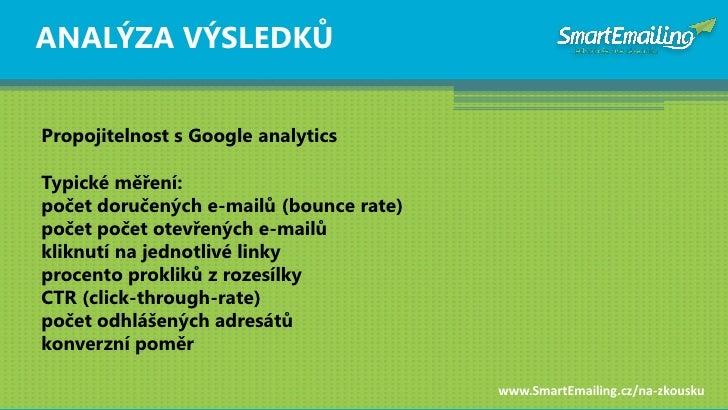 ANALÝZA VÝSLEDKŦ   Propojitelnost s Google analytics  Typické měření: počet doručených e-mailŧ (bounce rate) počet počet o...