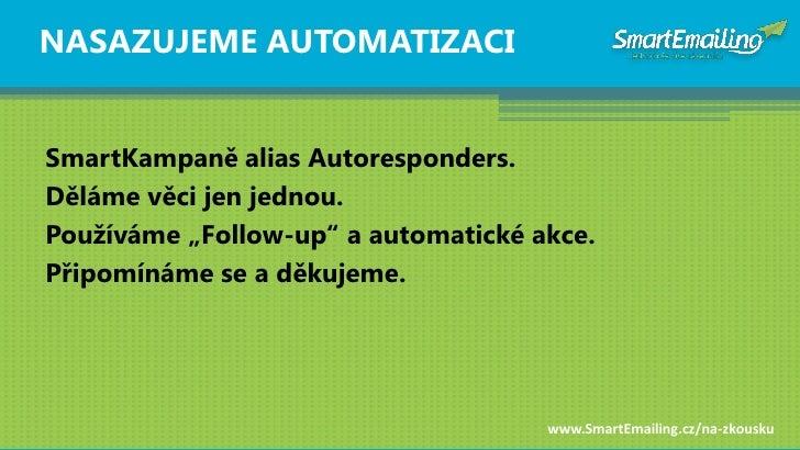 """NASAZUJEME AUTOMATIZACI   SmartKampaně alias Autoresponders. Děláme věci jen jednou. Pouţíváme """"Follow-up"""" a automatické a..."""
