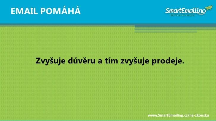 EMAIL POMÁHÁ         Zvyšuje dŧvěru a tím zvyšuje prodeje.                                    www.SmartEmailing.cz/na-zkou...