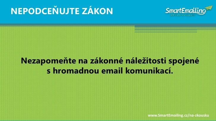 NEPODCEŇUJTE ZÁKON      Nezapomeňte na zákonné náleţitosti spojené       s hromadnou email komunikací.                    ...