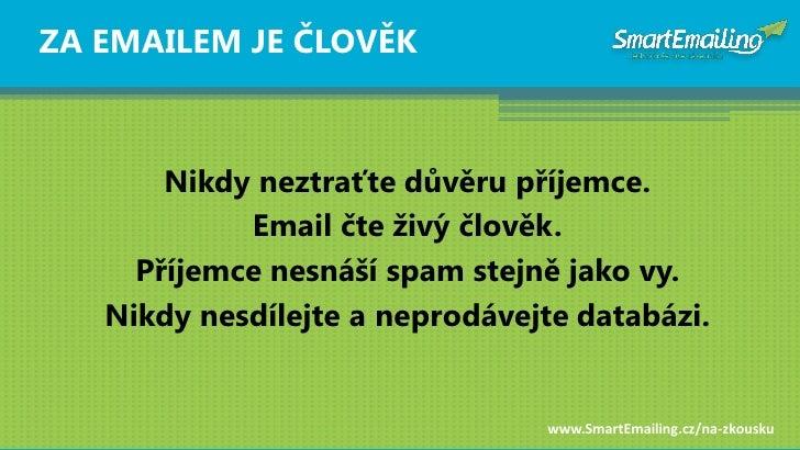 ZA EMAILEM JE ČLOVĚK           Nikdy neztraťte dŧvěru příjemce.             Email čte ţivý člověk.      Příjemce nesnáší s...