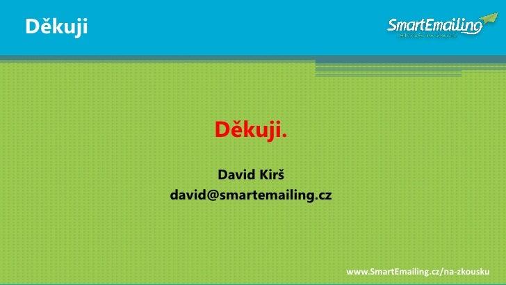 Děkuji                   Děkuji.                David Kirš          david@smartemailing.cz                                ...