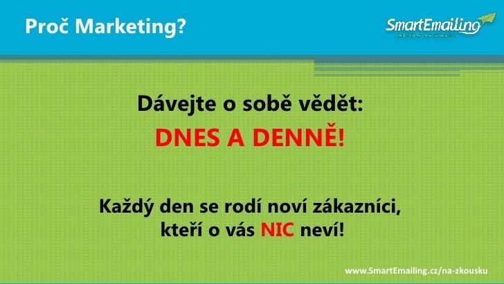 Proč Marketing?             Dávejte o sobě vědět:             DNES A DENNĚ!        Kaţdý den se rodí noví zákazníci,      ...