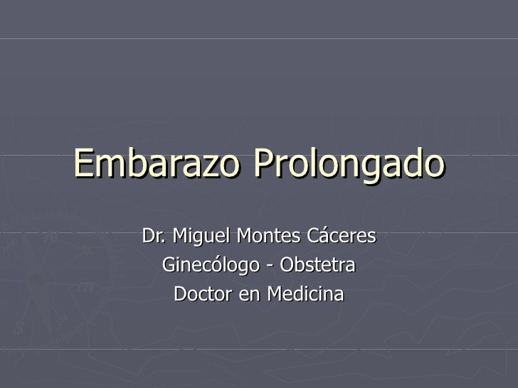 Embarazo Prolongado Dr. Miguel Montes Cáceres Ginecólogo - Obstetra Doctor en Medicina